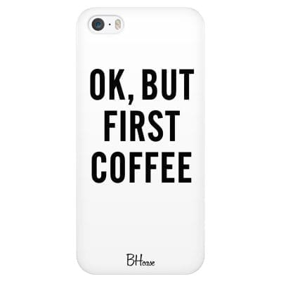 Ok But First Coffee Case iPhone SE/5S