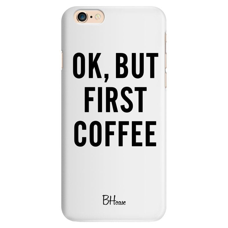 Ok But First Coffee White Case iPhone 6/6S