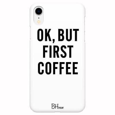 Ok But First Coffee Case iPhone XR