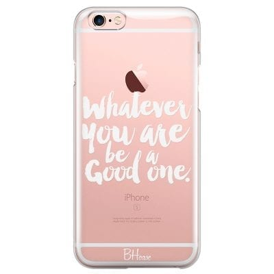 Be A Good One Case iPhone 6 Plus/6S Plus