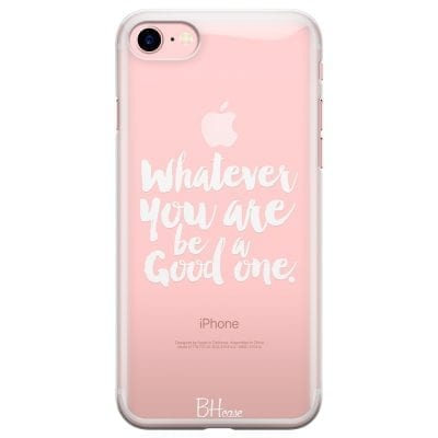 Be A Good One Case iPhone 7/8