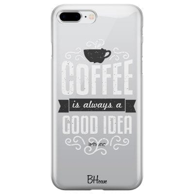 Coffee Is Good Idea Case iPhone 7 Plus/8 Plus