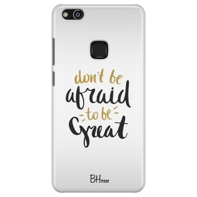 Don't Be Afraid To Be Great Case Huawei P10 Lite