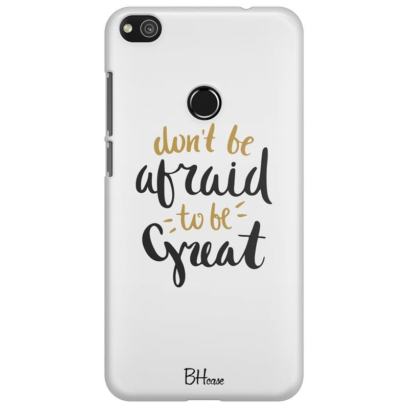 Don't Be Afraid To Be Great Case Huawei P8 Lite