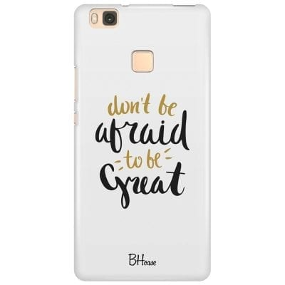 Don't Be Afraid To Be Great Case Huawei P9 Lite