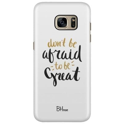 Don't Be Afraid To Be Great Case Samsung S7 Edge