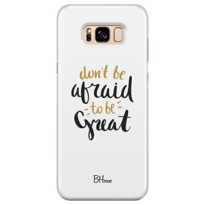 Don't Be Afraid To Be Great Case Samsung S8 Plus