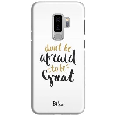 Don't Be Afraid To Be Great Case Samsung S9 Plus