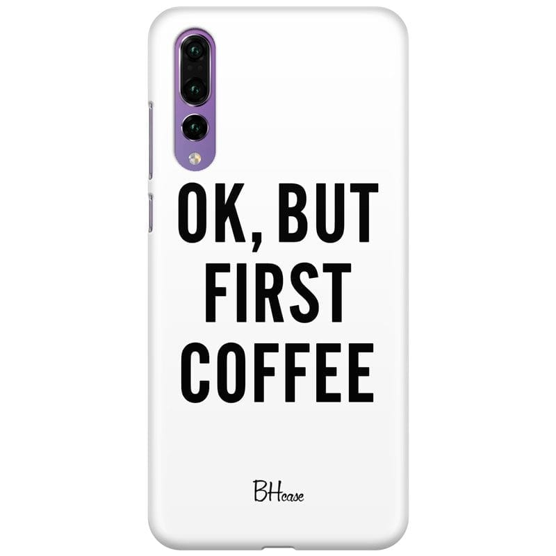 Ok But First Coffee Case Huawei P20 Pro
