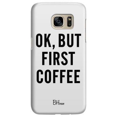 Ok But First Coffee Case Samsung S7