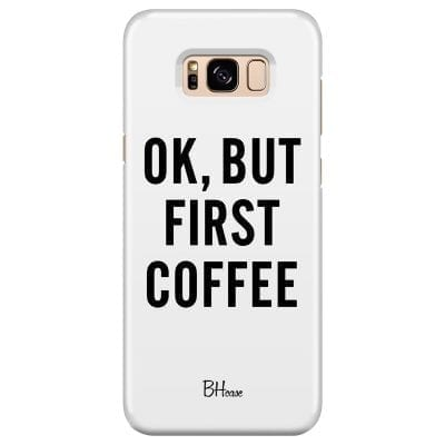 Ok But First Coffee Case Samsung S8