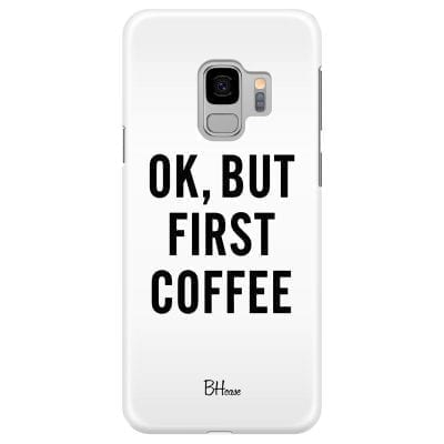 Ok But First Coffee Case Samsung S9