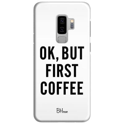 Ok But First Coffee Case Samsung S9 Plus