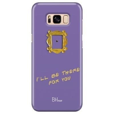 Friends Ill Be There For You Case Samsung S8