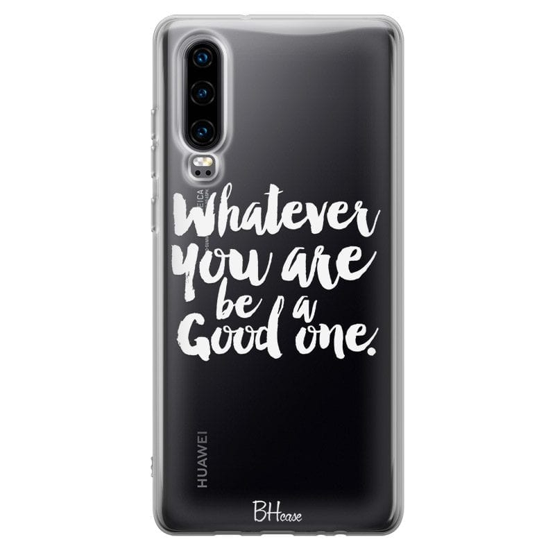 Be A Good One Case Huawei P30