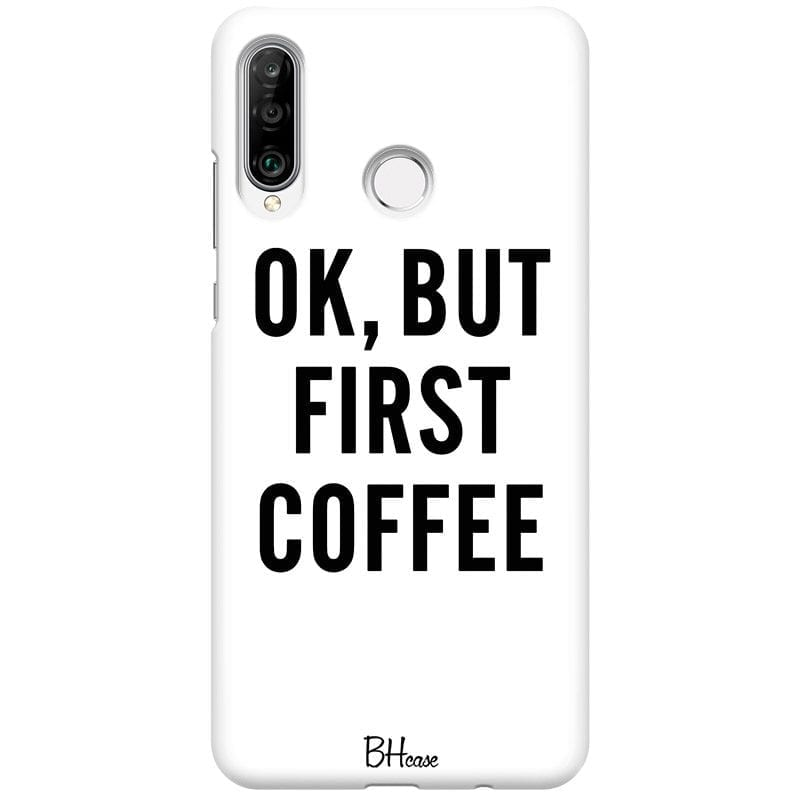 Ok But First Coffee Case Huawei P30 Lite