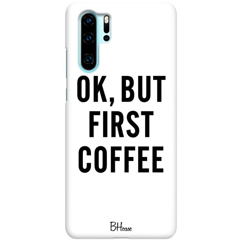 Ok But First Coffee Case Huawei P30 Pro