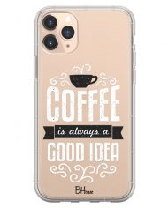 Coffee Is Good Idea Case iPhone 11 Pro Max